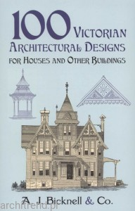 Architektura wiktoriańska. 100 projektów !100 Victorian Architectural Designs for Houses and Other Buildings)