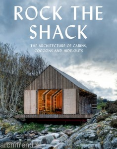Rock the Shack. The Architecture of Cabins, Cocoons and Hide-Outs